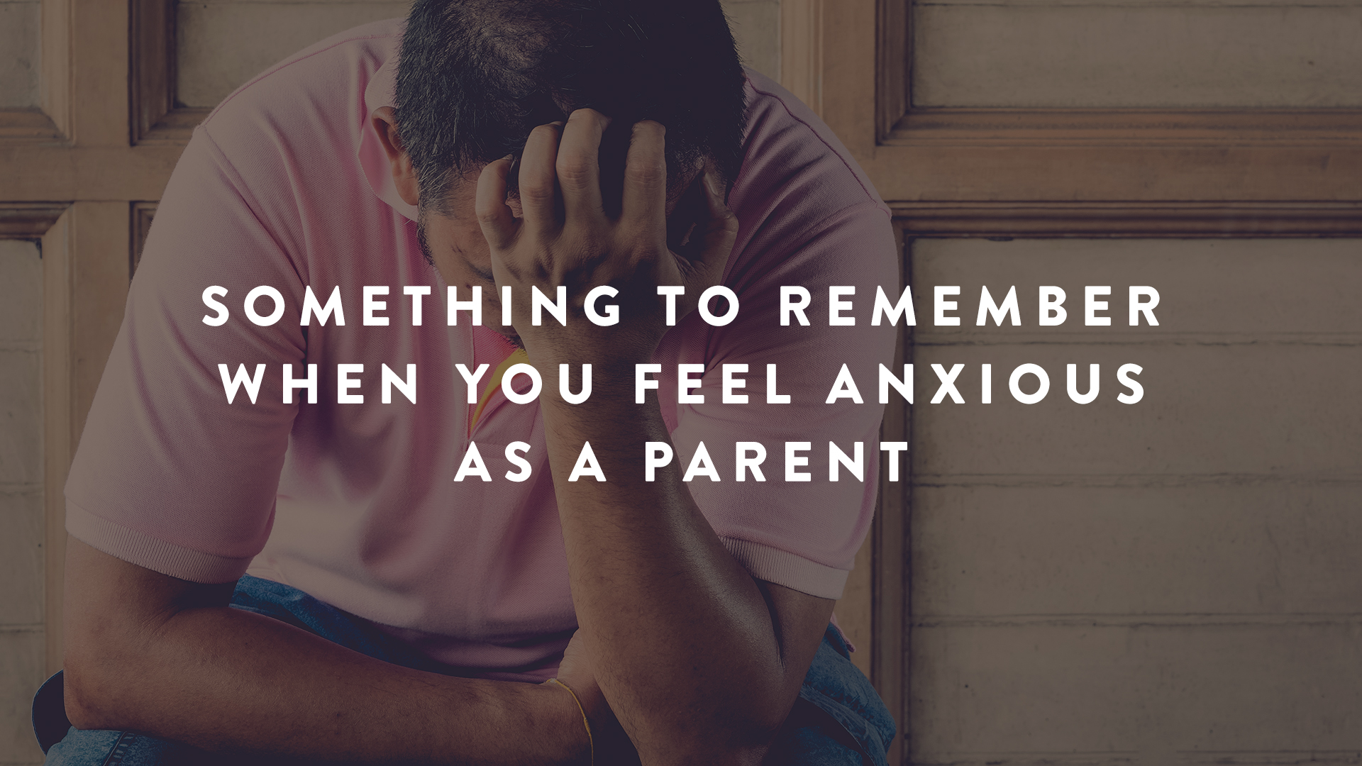 Something to Remember When You Feel Anxious as a Parent | Parent Cue Blog