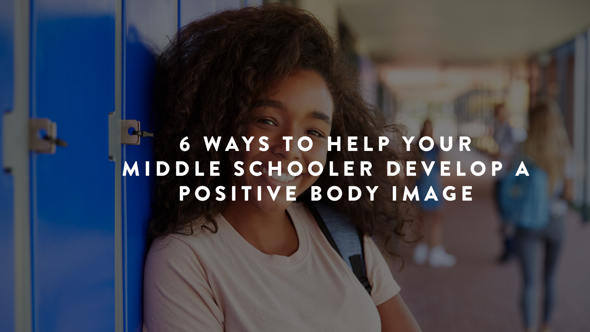 6 ways to help middle schoolers develop positive body image