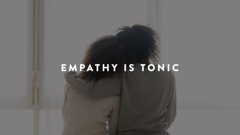Empathy is tonic