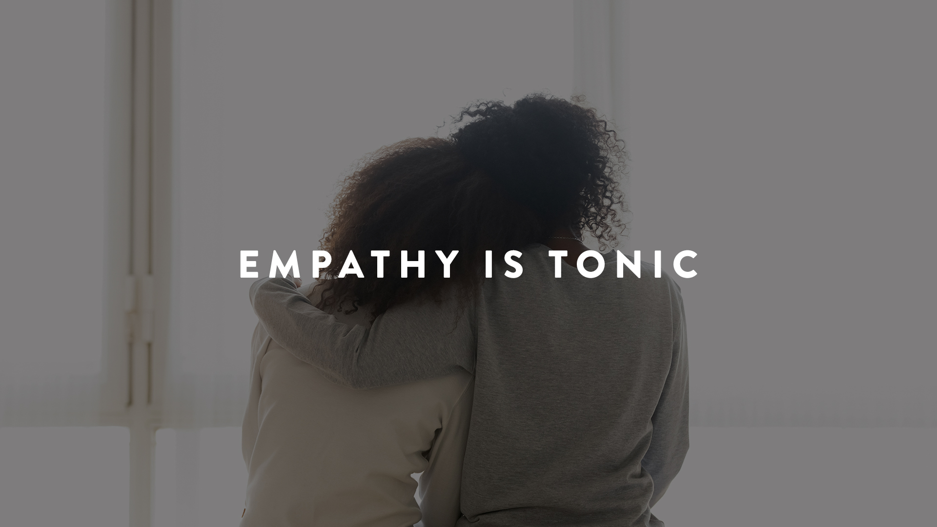Empathy is tonic