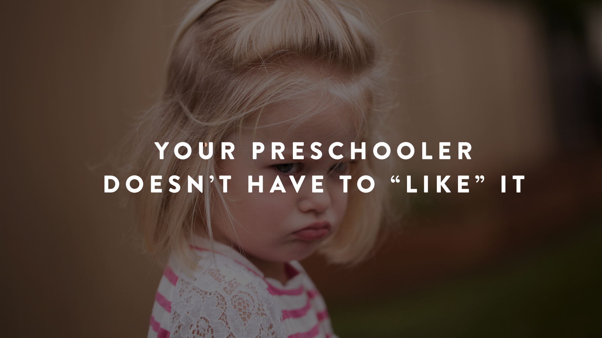 your preschooler doesn't have to like it