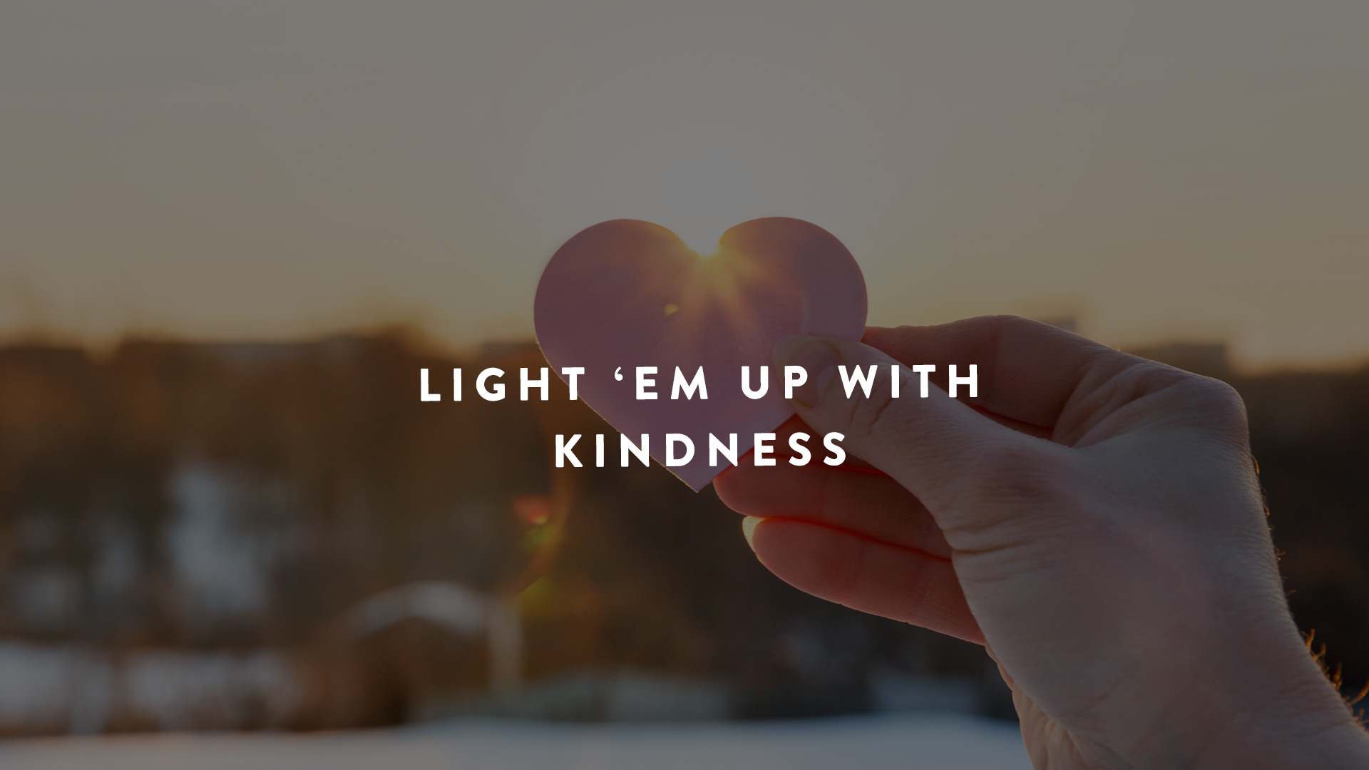Light em up with kindness