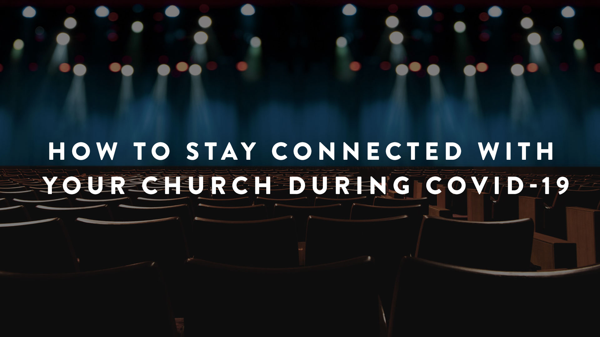 How To Stay Connected With Your Church During COVID-19 | Parent Cue Blog