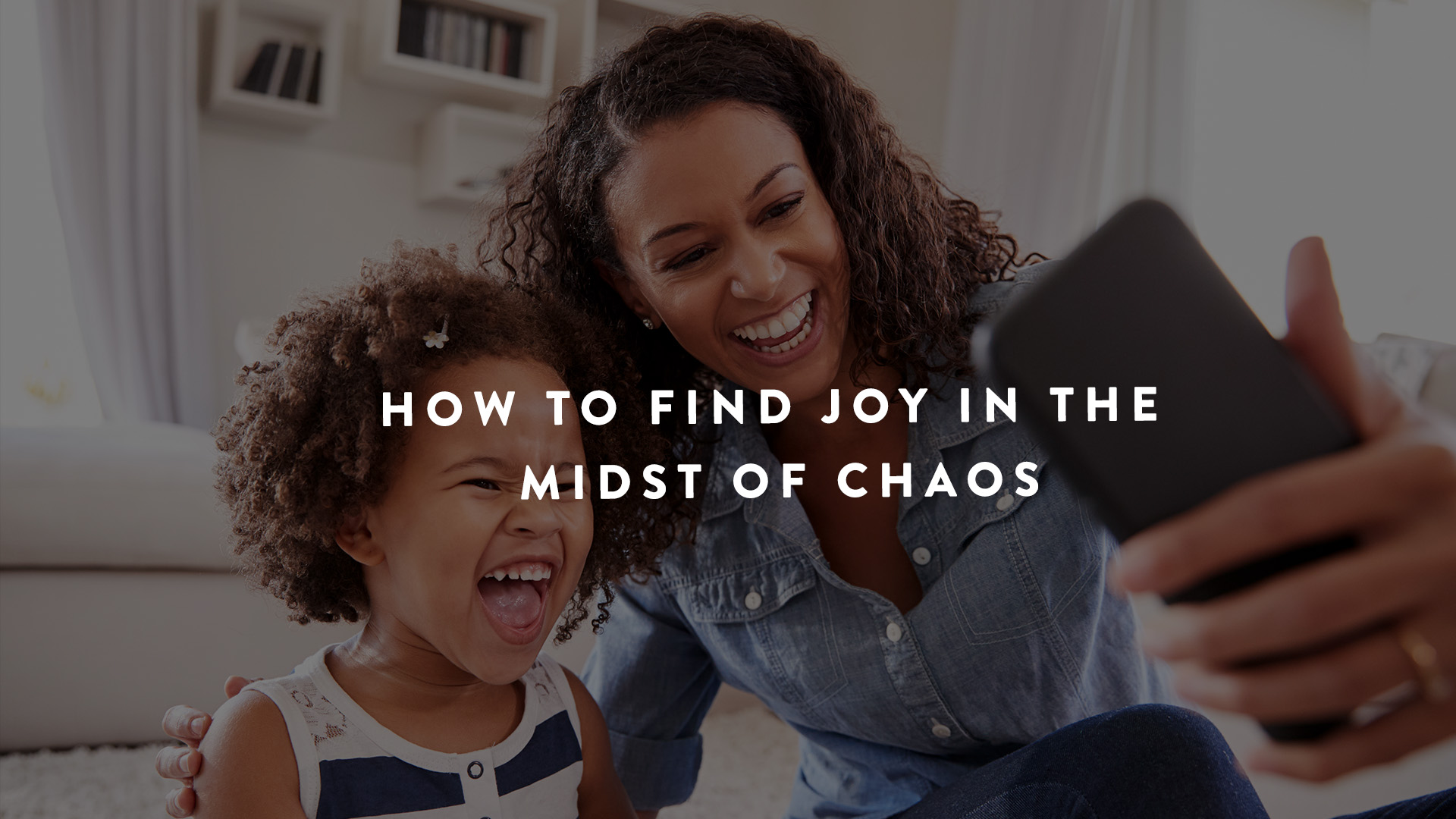 Finding joy in the midst of chaos